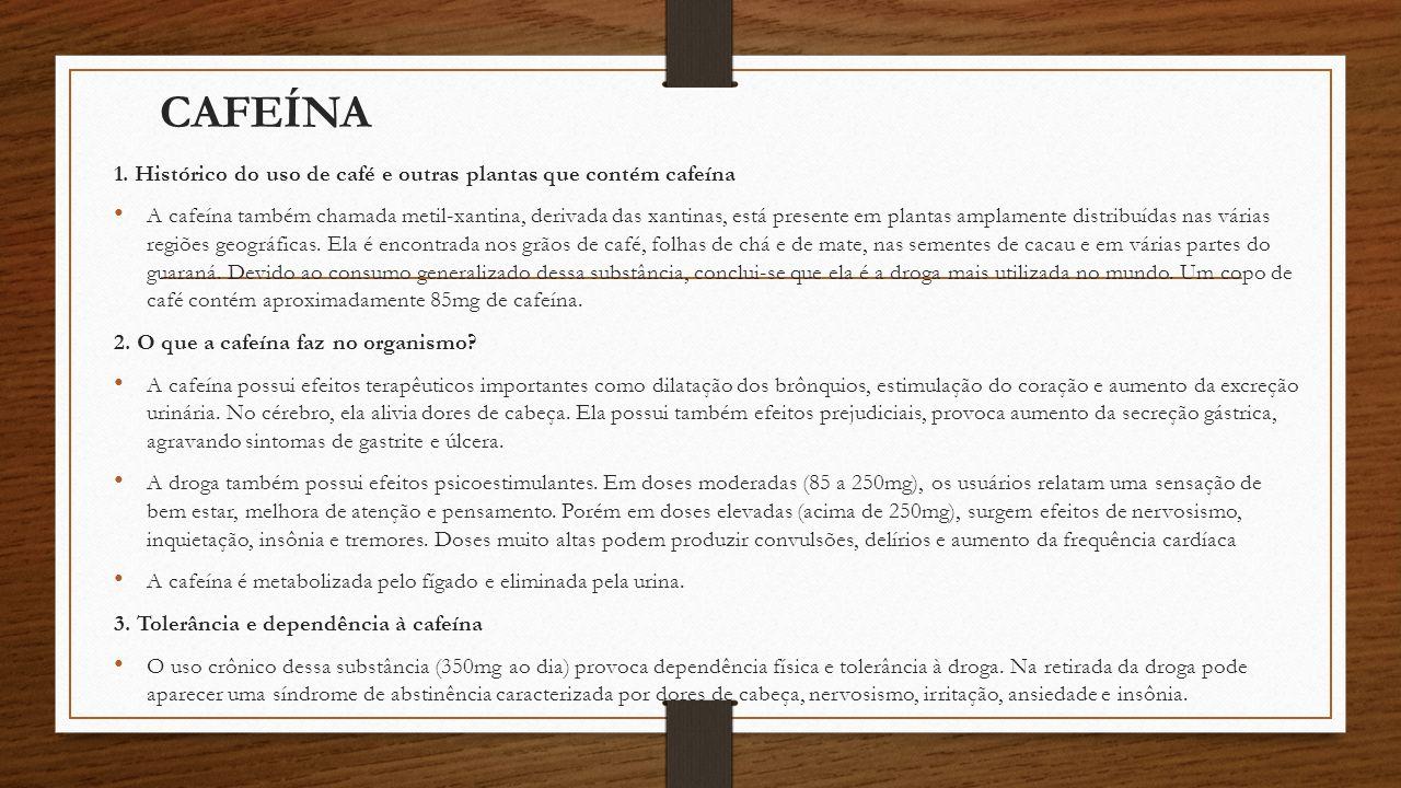 CAFEÍNA 1. Histórico do uso de café e outras plantas que contém cafeína A cafeína também chamada metil-xantina, derivada das xantinas, está presente e
