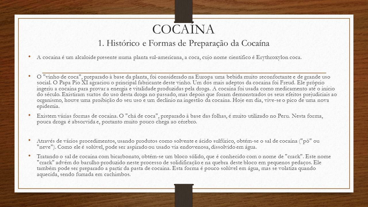 COCAÍNA 1. Histórico e Formas de Preparação da Cocaína A cocaína é um alcaloide presente numa planta sul-americana, a coca, cujo nome científico é Ery