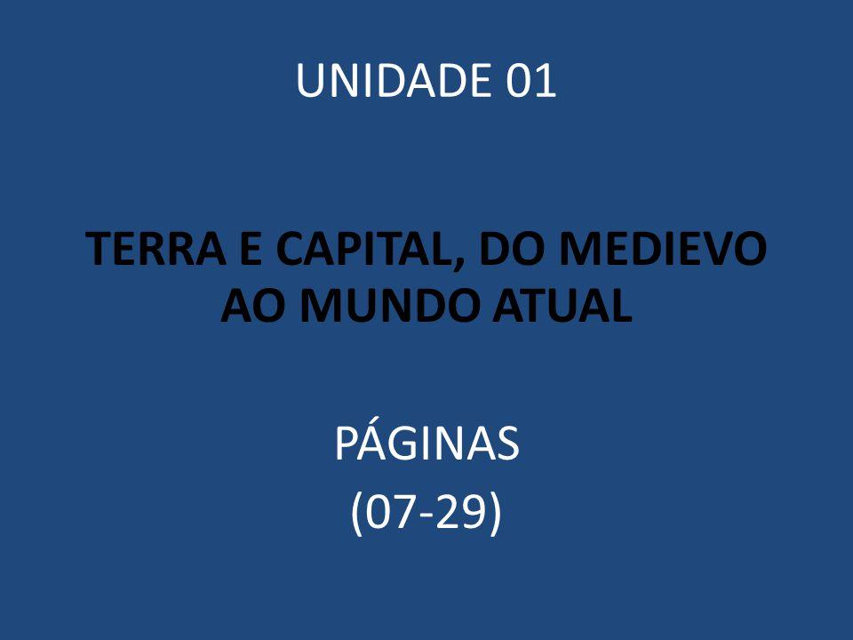 UNIDADE 01 TERRA E CAPITAL, DO MEDIEVO AO MUNDO ATUAL PÁGINAS (07-29)