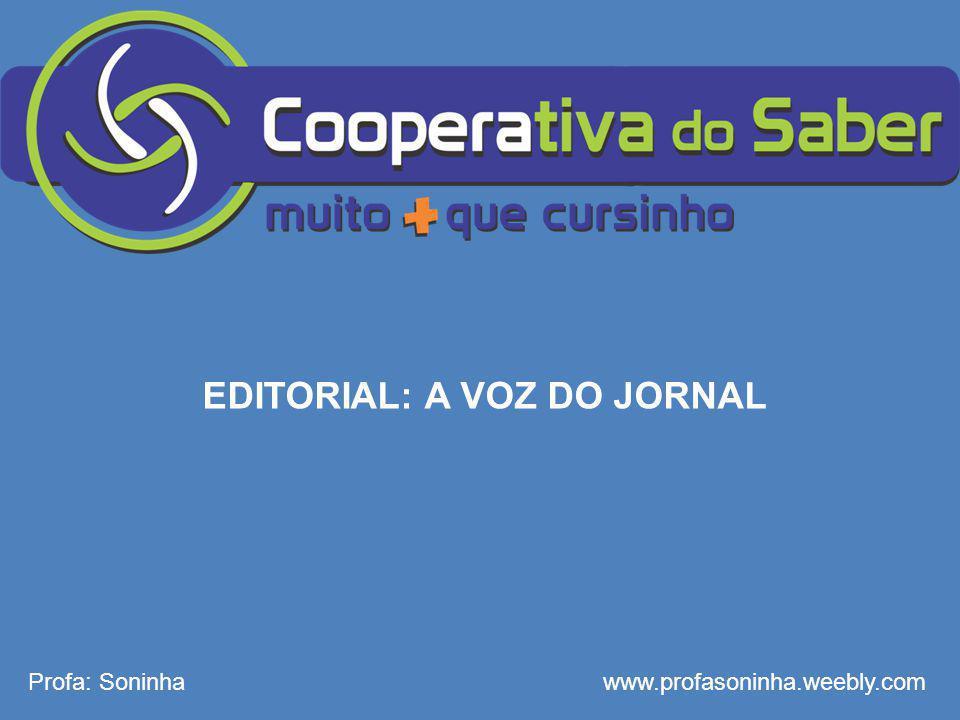 EDITORIAL: A VOZ DO JORNAL Profa: Soninhawww.profasoninha.weebly.com