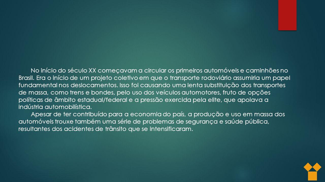No início do século XX começavam a circular os primeiros automóveis e caminhões no Brasil.