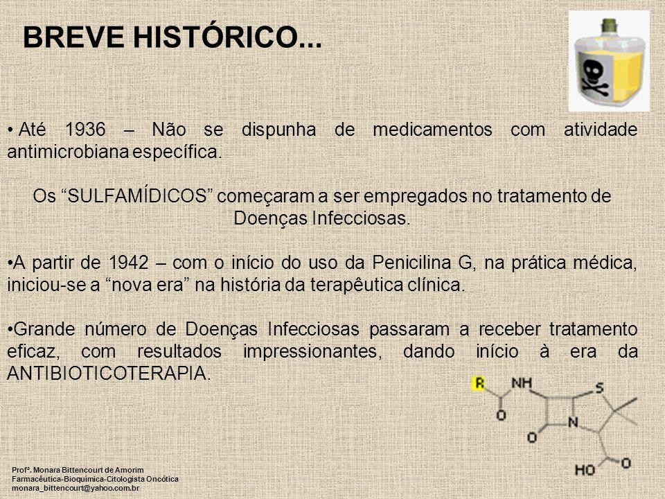 BREVE HISTÓRICO... Até 1936 – Não se dispunha de medicamentos com atividade antimicrobiana específica. Os SULFAMÍDICOS começaram a ser empregados no t