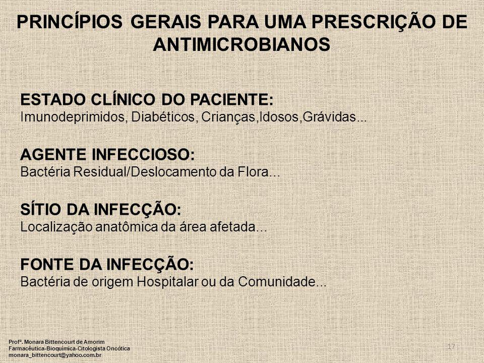 PRINCÍPIOS GERAIS PARA UMA PRESCRIÇÃO DE ANTIMICROBIANOS ESTADO CLÍNICO DO PACIENTE: Imunodeprimidos, Diabéticos, Crianças,Idosos,Grávidas... AGENTE I