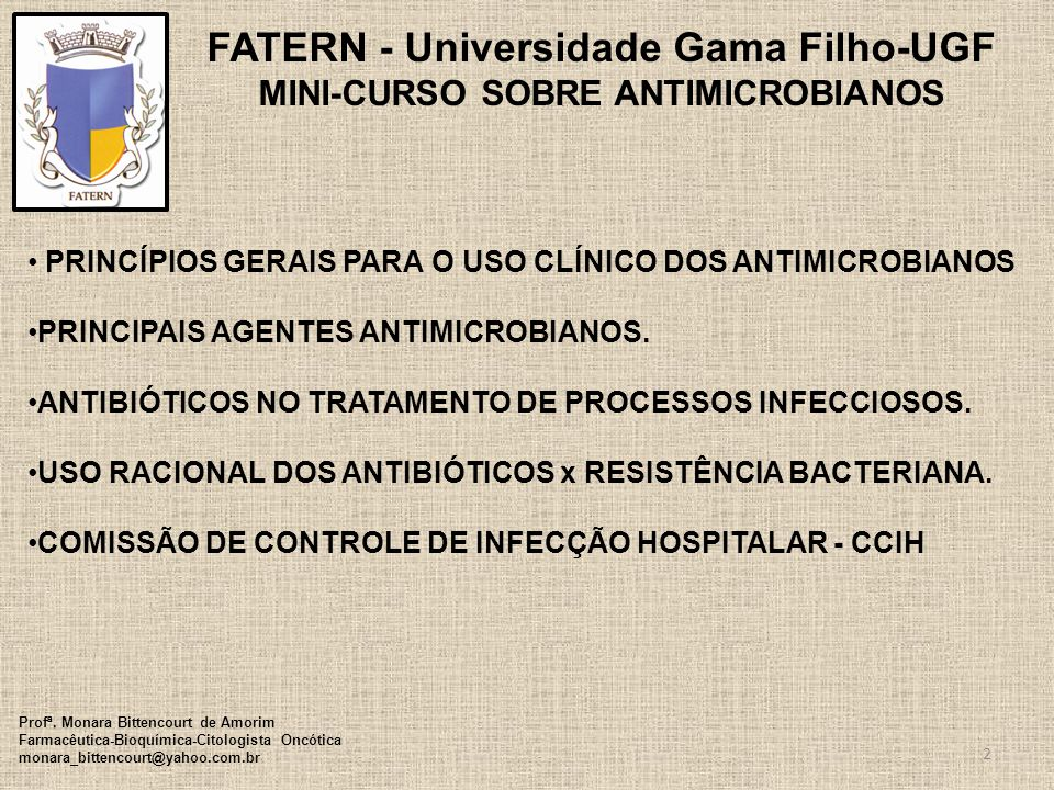FATERN - Universidade Gama Filho-UGF MINI-CURSO SOBRE ANTIMICROBIANOS PRINCÍPIOS GERAIS PARA O USO CLÍNICO DOS ANTIMICROBIANOS PRINCIPAIS AGENTES ANTI