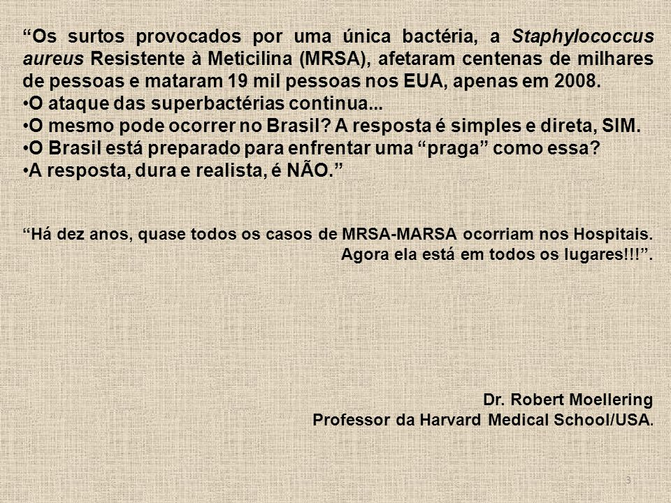Os surtos provocados por uma única bactéria, a Staphylococcus aureus Resistente à Meticilina (MRSA), afetaram centenas de milhares de pessoas e matara
