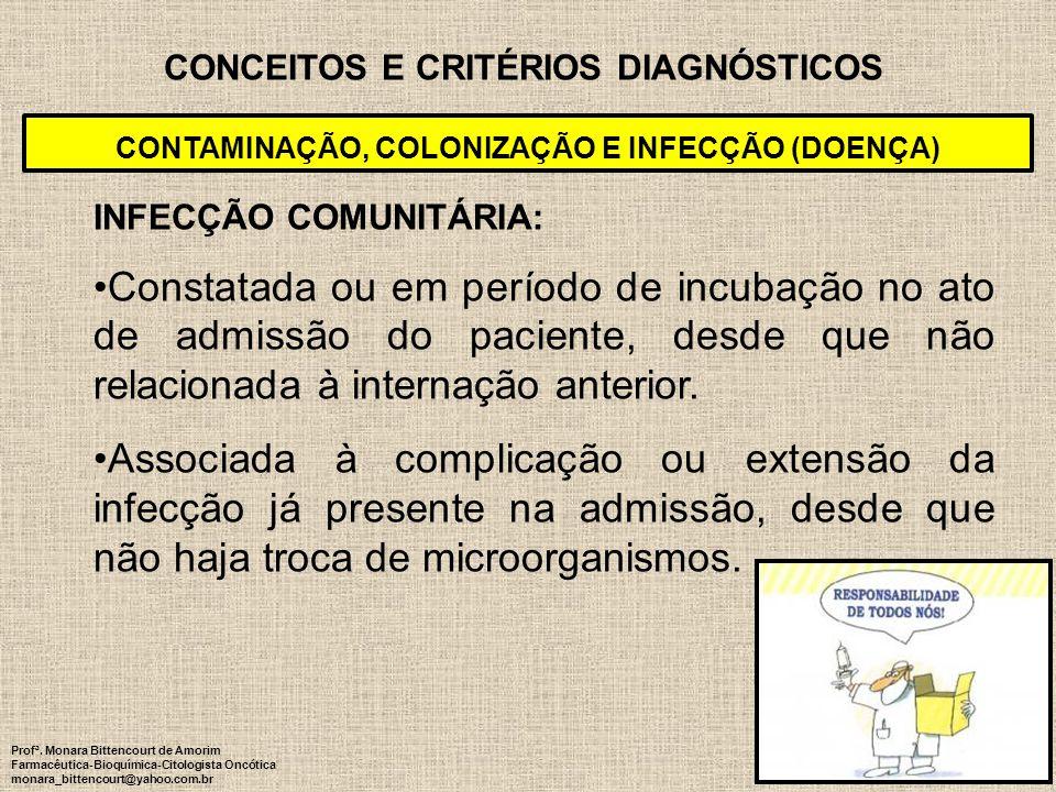 86 CONCEITOS E CRITÉRIOS DIAGNÓSTICOS CONTAMINAÇÃO, COLONIZAÇÃO E INFECÇÃO (DOENÇA) INFECÇÃO COMUNITÁRIA: Constatada ou em período de incubação no ato