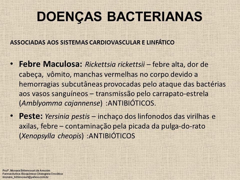 ASSOCIADAS AOS SISTEMAS CARDIOVASCULAR E LINFÁTICO Febre Maculosa: Rickettsia rickettsii – febre alta, dor de cabeça, vômito, manchas vermelhas no cor