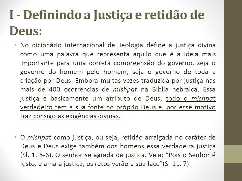 I - Definindo a Justiça e retidão de Deus: No dicionário internacional de Teologia define a justiça divina como uma palavra que representa aquilo que