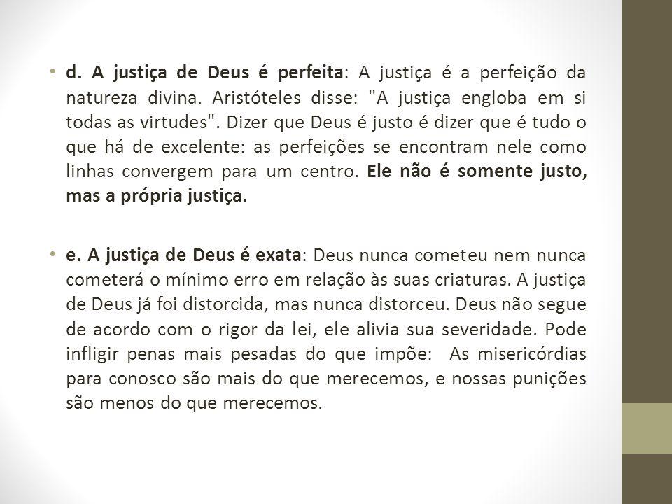 d. A justiça de Deus é perfeita: A justiça é a perfeição da natureza divina. Aristóteles disse: