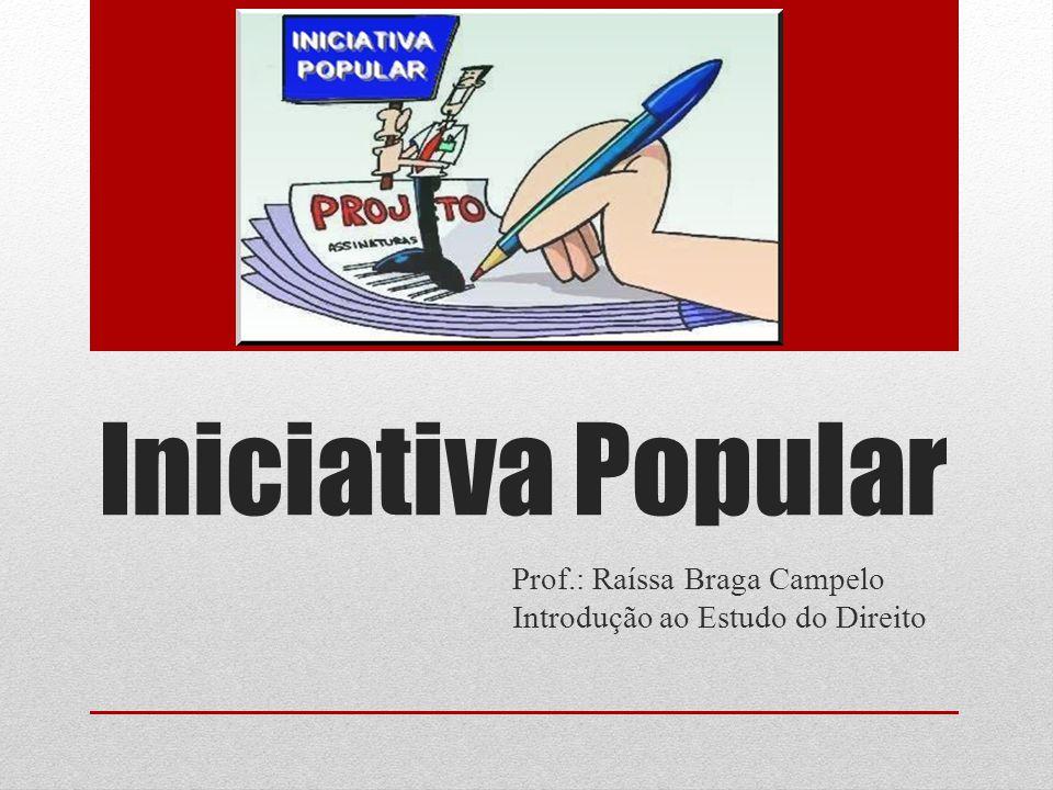 Iniciativa Popular Prof.: Raíssa Braga Campelo Introdução ao Estudo do Direito