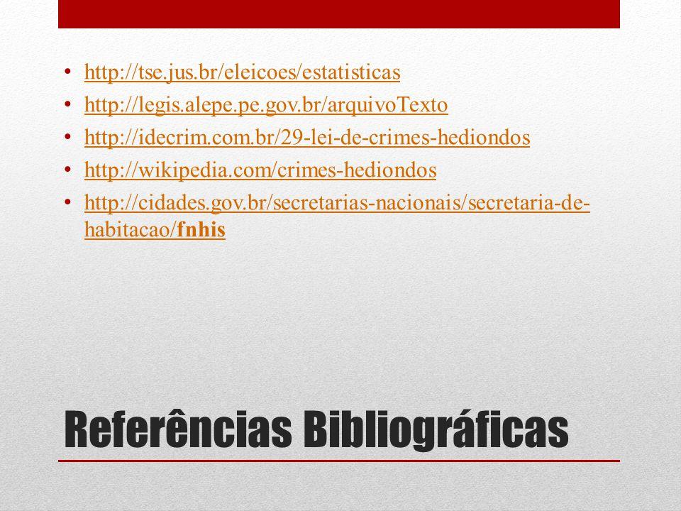 Referências Bibliográficas http://tse.jus.br/eleicoes/estatisticas http://legis.alepe.pe.gov.br/arquivoTexto http://idecrim.com.br/29-lei-de-crimes-he