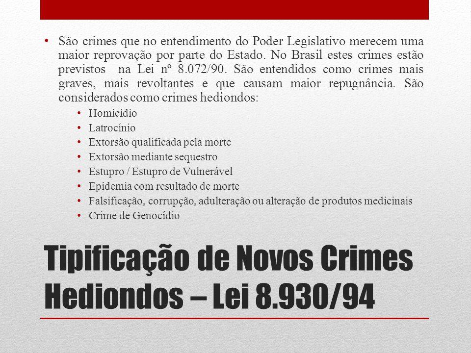 Tipificação de Novos Crimes Hediondos – Lei 8.930/94 São crimes que no entendimento do Poder Legislativo merecem uma maior reprovação por parte do Est
