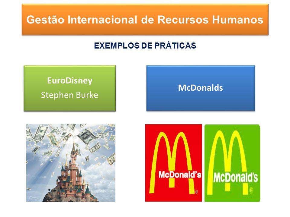 EuroDisney Stephen Burke EuroDisney Stephen Burke McDonalds Gestão Internacional de Recursos Humanos EXEMPLOS DE PRÁTICAS