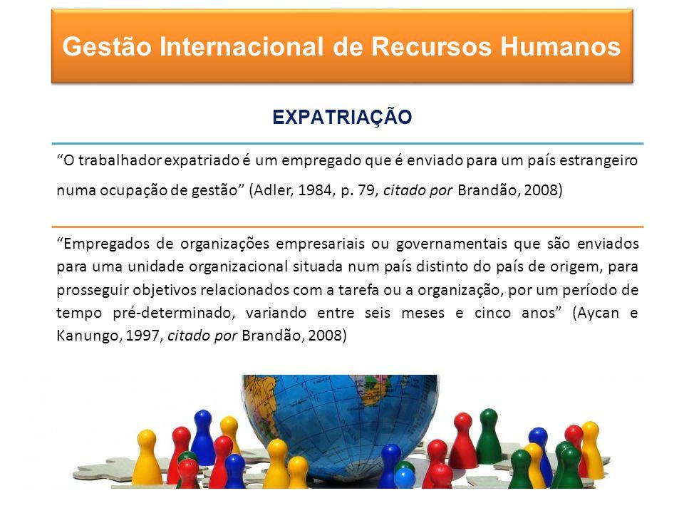 Gestão Internacional de Recursos Humanos O trabalhador expatriado é um empregado que é enviado para um país estrangeiro numa ocupação de gestão (Adler, 1984, p.