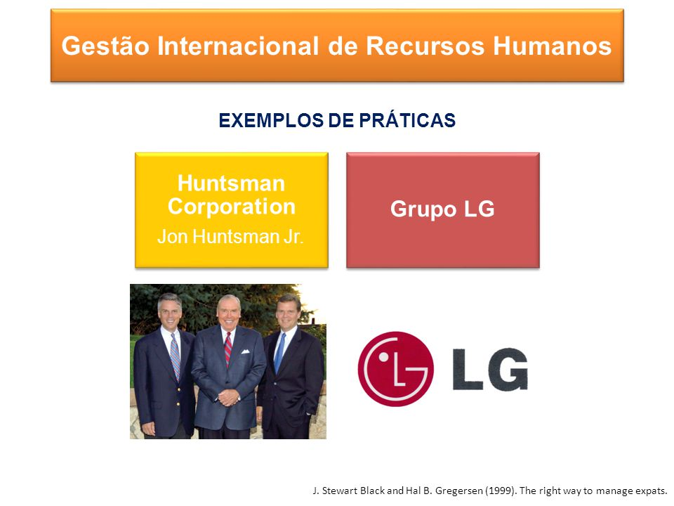 EXEMPLOS DE PRÁTICAS Gestão Internacional de Recursos Humanos Huntsman Corporation Jon Huntsman Jr.
