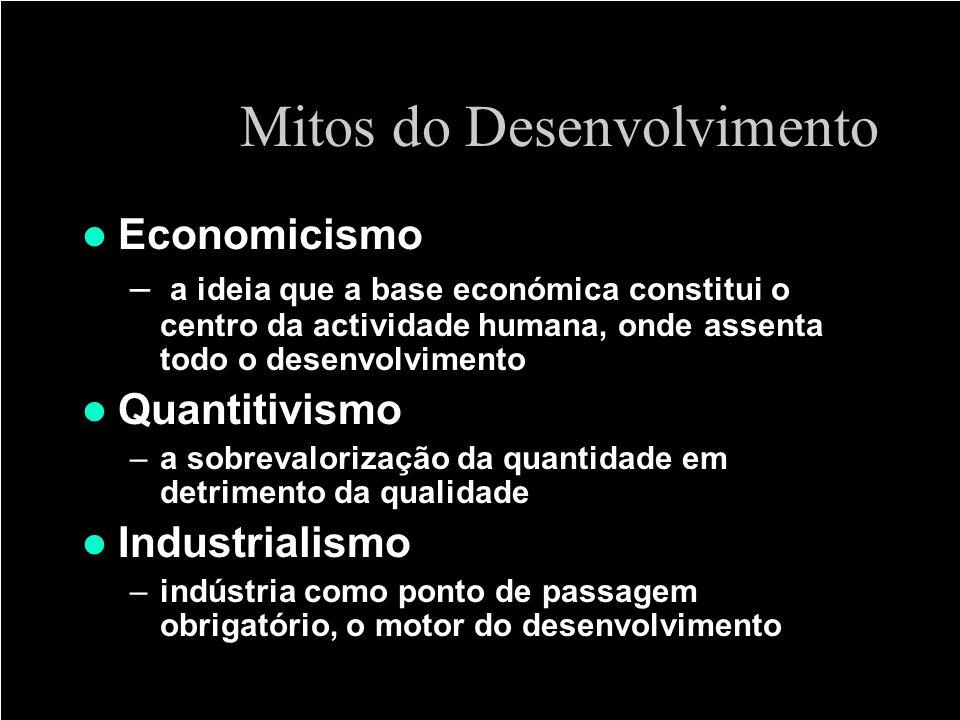 Mitos do Desenvolvimento Economicismo – a ideia que a base económica constitui o centro da actividade humana, onde assenta todo o desenvolvimento Quan