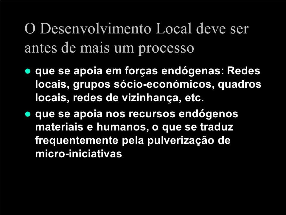 O Desenvolvimento Local deve ser antes de mais um processo que se apoia em forças endógenas: Redes locais, grupos sócio-económicos, quadros locais, re