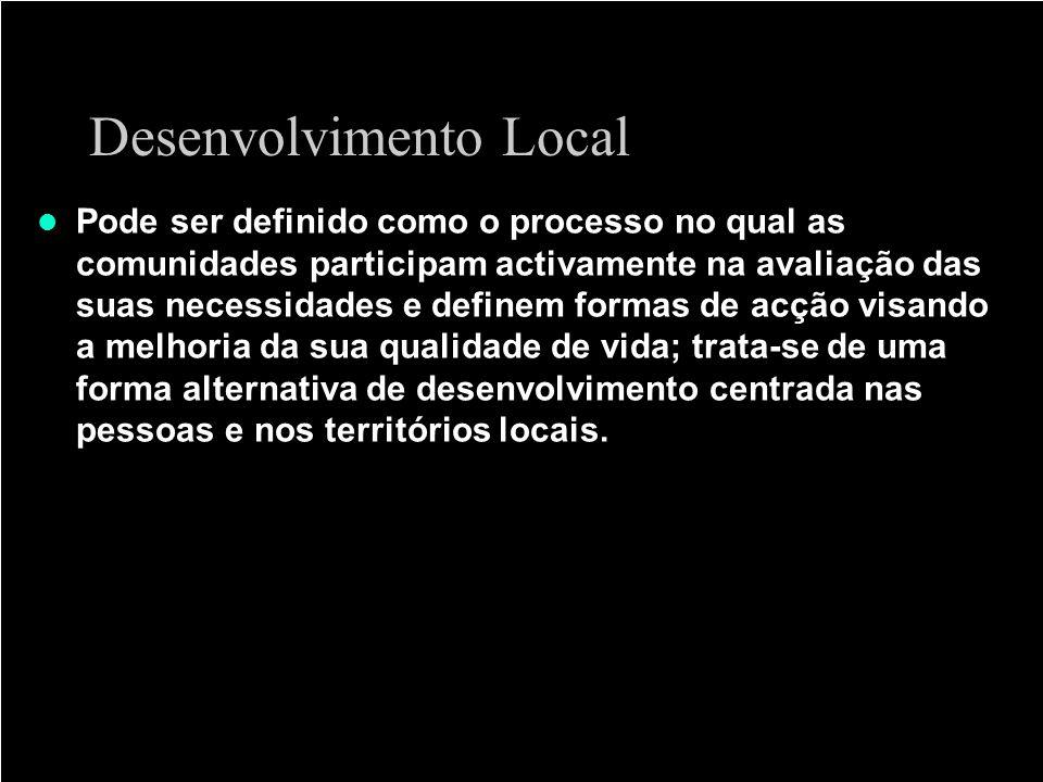 Desenvolvimento Local Pode ser definido como o processo no qual as comunidades participam activamente na avaliação das suas necessidades e definem for