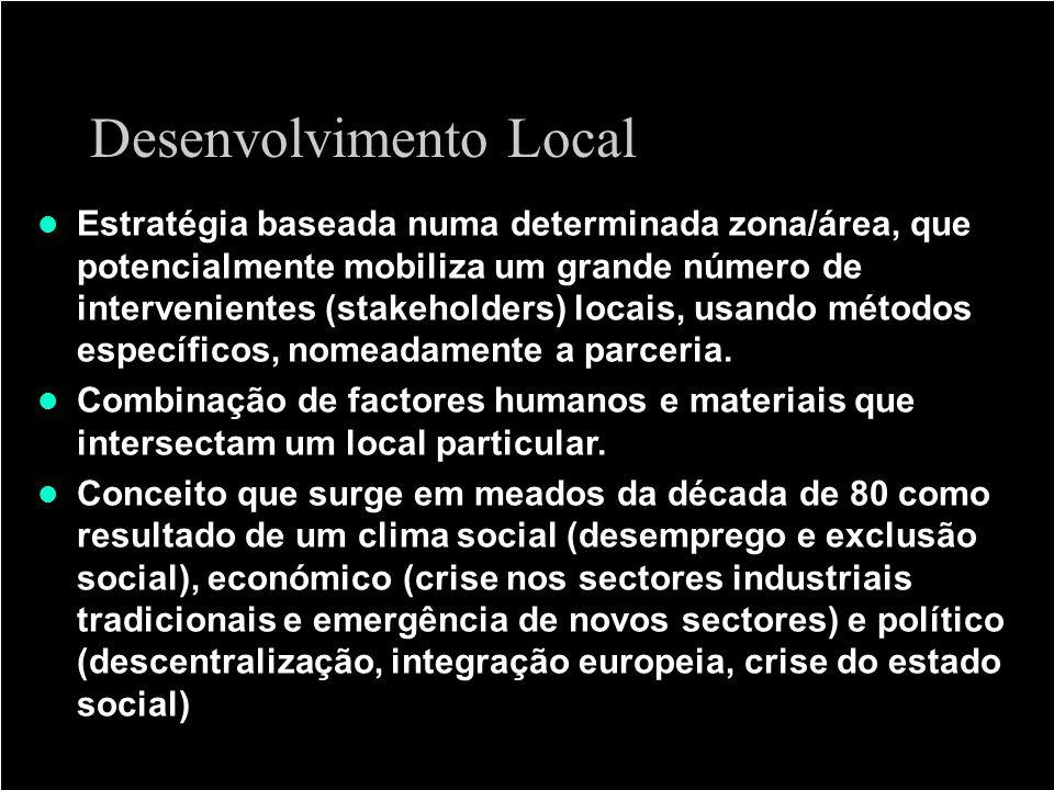 Desenvolvimento Local Estratégia baseada numa determinada zona/área, que potencialmente mobiliza um grande número de intervenientes (stakeholders) loc