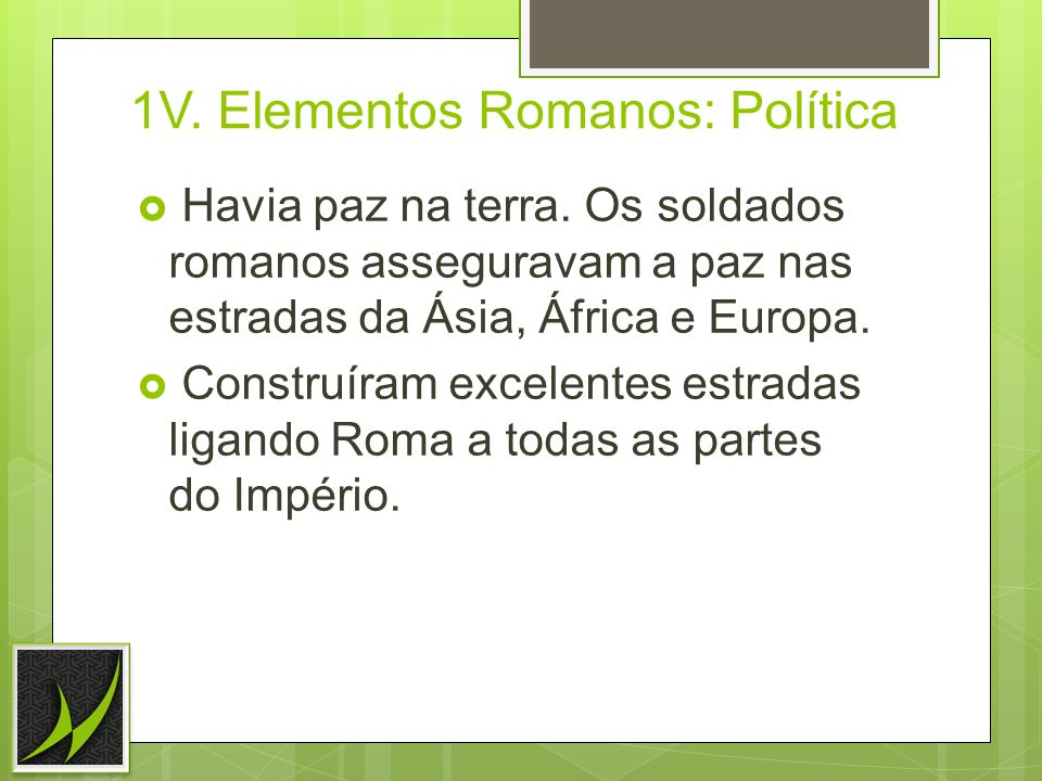 1V.Elementos Romanos: Política Havia paz na terra.