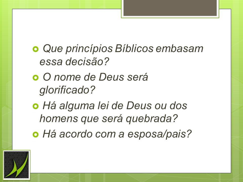 Que princípios Bíblicos embasam essa decisão.O nome de Deus será glorificado.