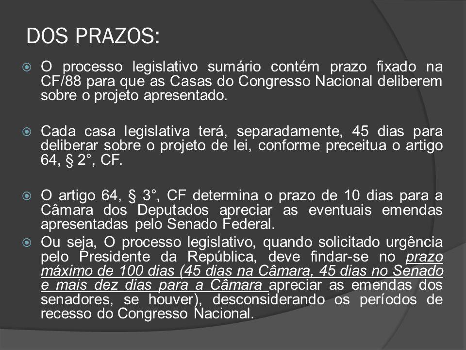 DOS PRAZOS: O processo legislativo sumário contém prazo fixado na CF/88 para que as Casas do Congresso Nacional deliberem sobre o projeto apresentado.