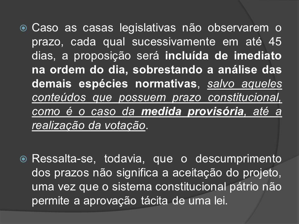 Caso as casas legislativas não observarem o prazo, cada qual sucessivamente em até 45 dias, a proposição será incluída de imediato na ordem do dia, so