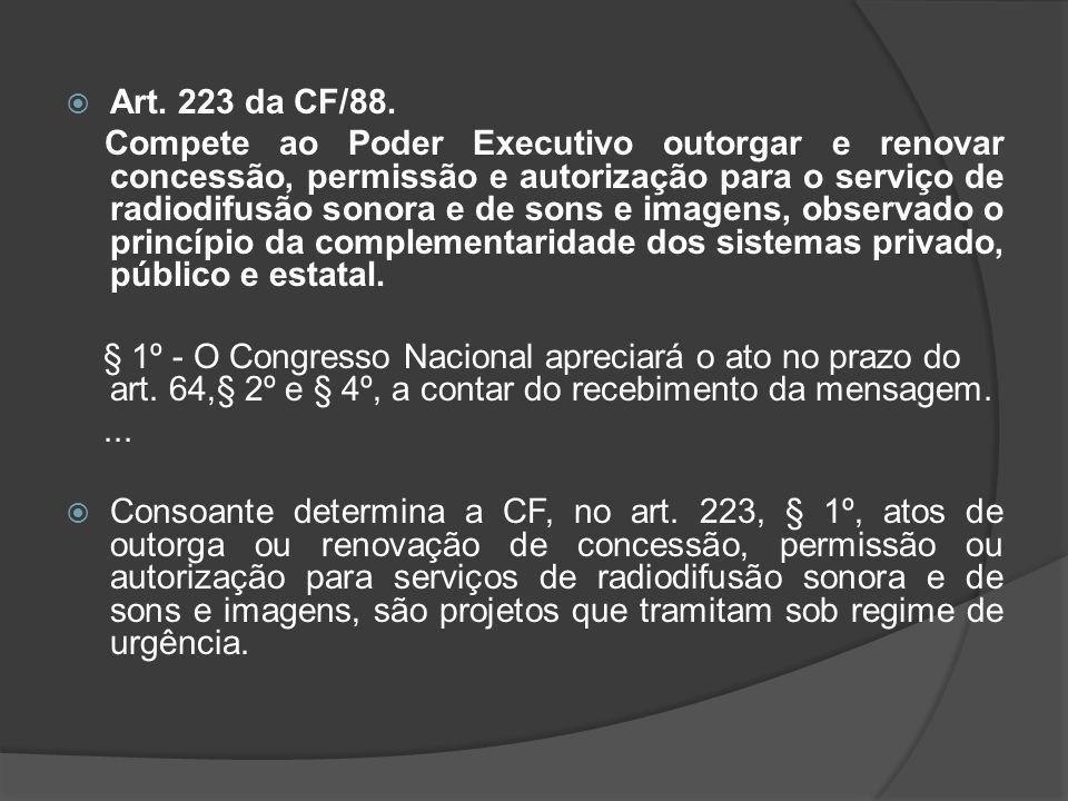 Art. 223 da CF/88. Compete ao Poder Executivo outorgar e renovar concessão, permissão e autorização para o serviço de radiodifusão sonora e de sons e