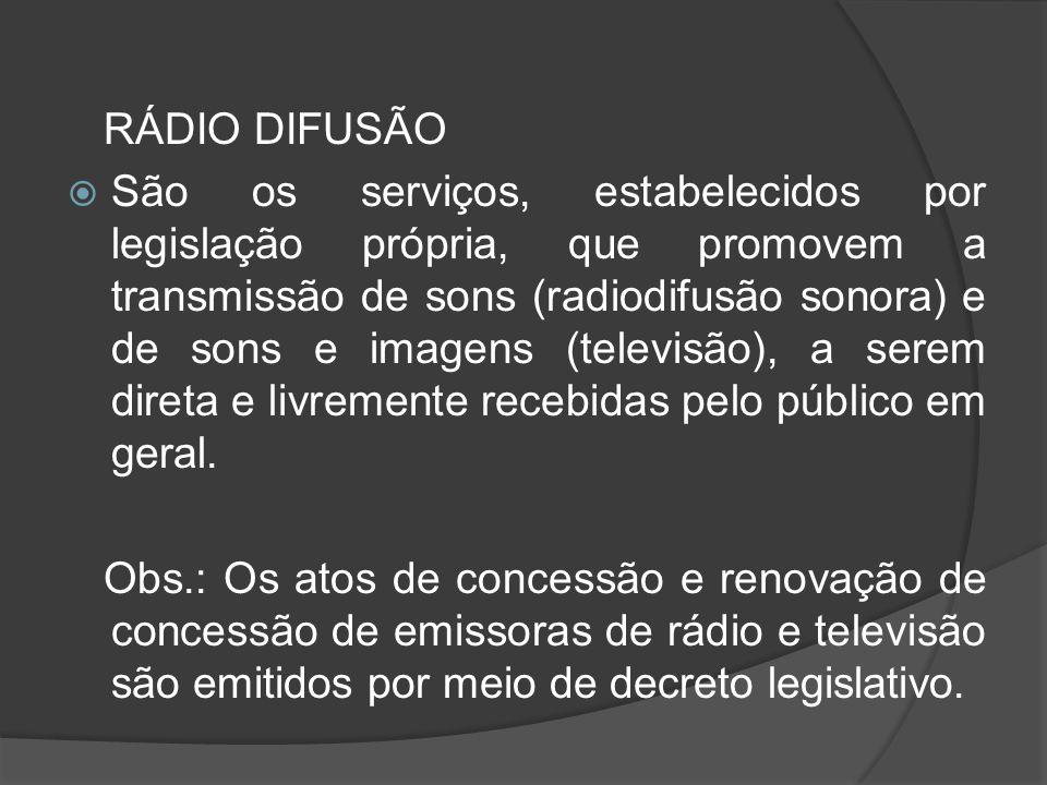 RÁDIO DIFUSÃO São os serviços, estabelecidos por legislação própria, que promovem a transmissão de sons (radiodifusão sonora) e de sons e imagens (tel