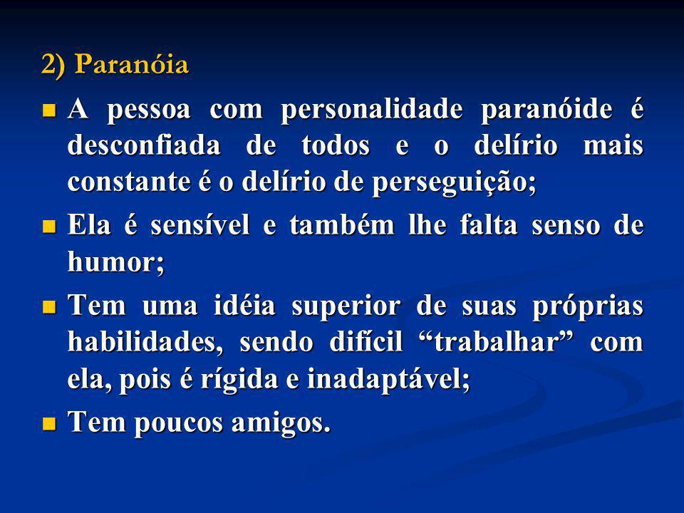 2) Paranóia A pessoa com personalidade paranóide é desconfiada de todos e o delírio mais constante é o delírio de perseguição; A pessoa com personalid