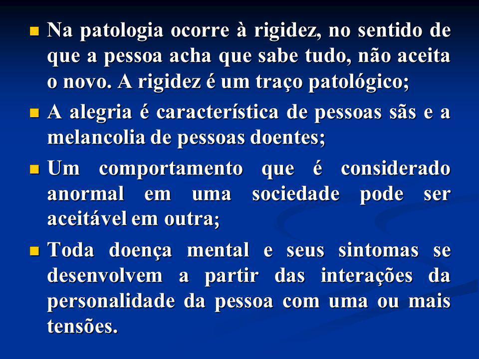 Na patologia ocorre à rigidez, no sentido de que a pessoa acha que sabe tudo, não aceita o novo. A rigidez é um traço patológico; Na patologia ocorre