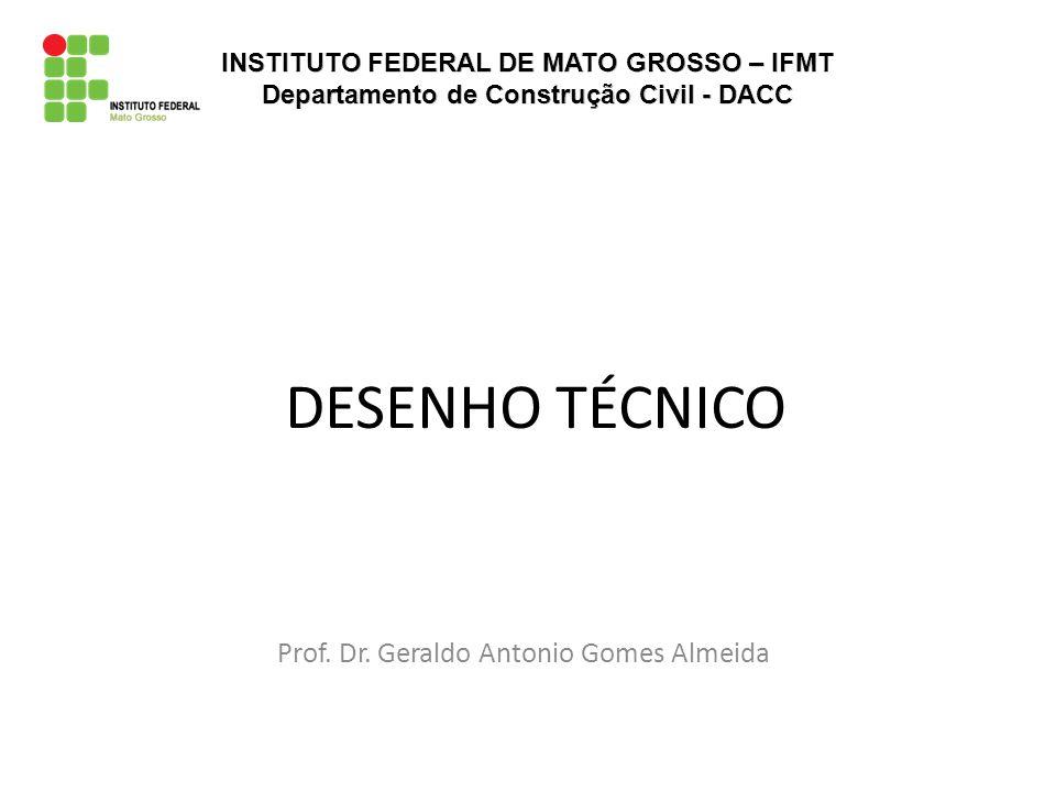DESENHO TÉCNICO Prof. Dr. Geraldo Antonio Gomes Almeida
