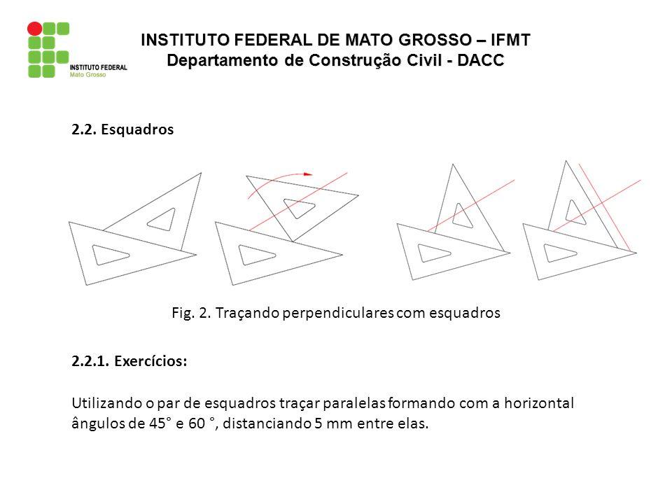 Fig. 2. Traçando perpendiculares com esquadros 2.2. Esquadros 2.2.1. Exercícios: Utilizando o par de esquadros traçar paralelas formando com a horizon