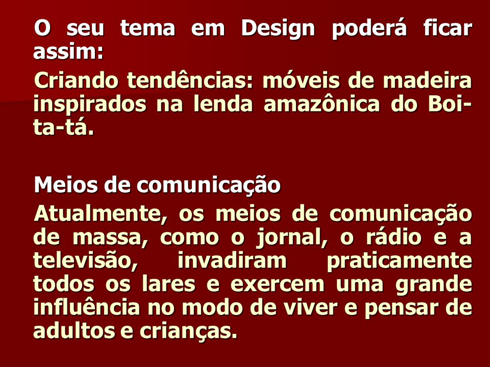 O seu tema em Design poderá ficar assim: O seu tema em Design poderá ficar assim: Criando tendências: móveis de madeira inspirados na lenda amazônica