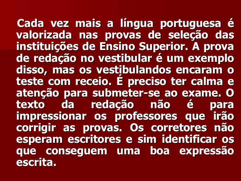 Cada vez mais a língua portuguesa é valorizada nas provas de seleção das instituições de Ensino Superior. A prova de redação no vestibular é um exempl