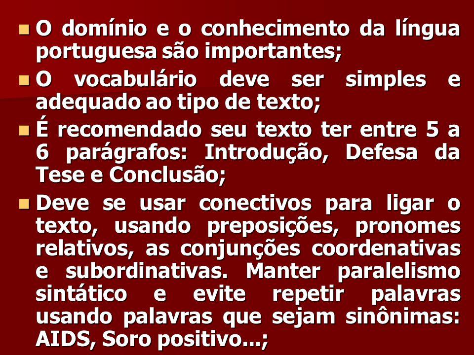 O domínio e o conhecimento da língua portuguesa são importantes; O domínio e o conhecimento da língua portuguesa são importantes; O vocabulário deve s