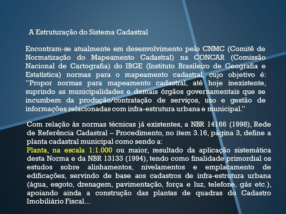 A Estruturação do Sistema Cadastral Encontram-se atualmente em desenvolvimento pelo CNMC (Comitê de Normatização do Mapeamento Cadastral) na CONCAR (C