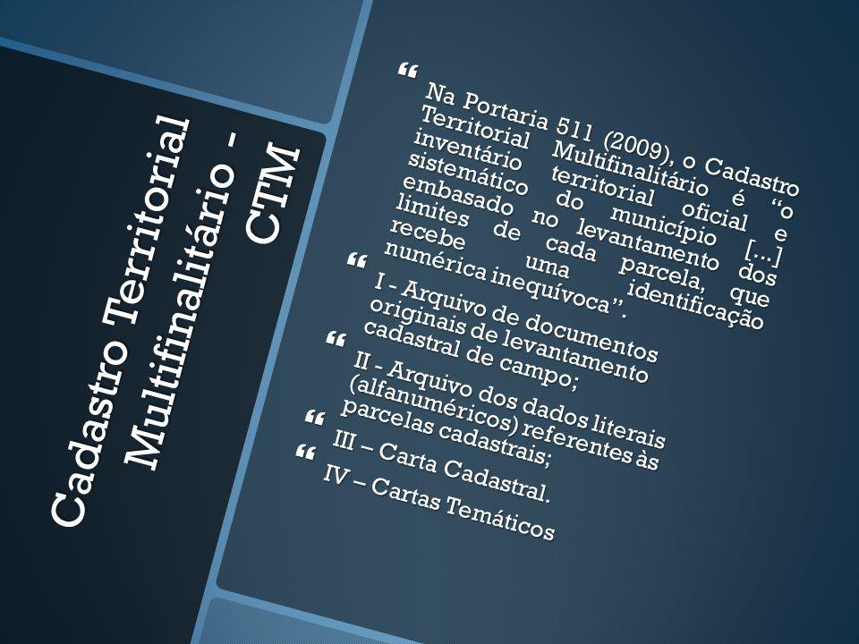 Cadastro Territorial Multifinalitário - CTM Na Portaria 511 (2009), o Cadastro Territorial Multifinalitário é o inventário territorial oficial e siste