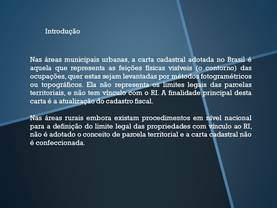 Nas áreas municipais urbanas, a carta cadastral adotada no Brasil é aquela que representa as feições físicas visíveis (o contorno) das ocupações, quer