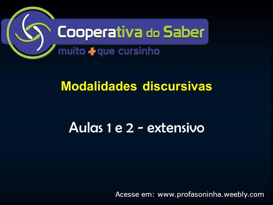Modalidades discursivas Aulas 1 e 2 - extensivo Acesse em: www.profasoninha.weebly.com