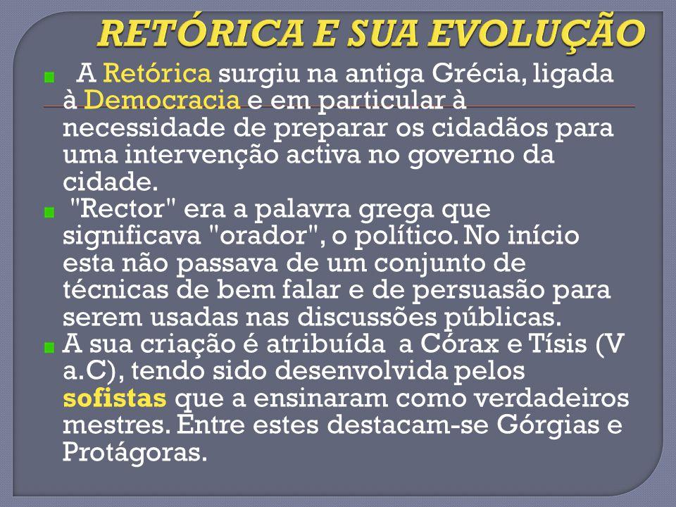 A Retórica surgiu na antiga Grécia, ligada à Democracia e em particular à necessidade de preparar os cidadãos para uma intervenção activa no governo d