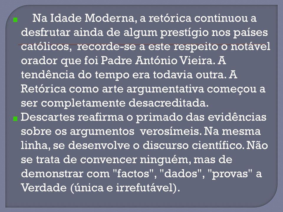 Na Idade Moderna, a retórica continuou a desfrutar ainda de algum prestígio nos países católicos, recorde-se a este respeito o notável orador que foi Padre António Vieira.