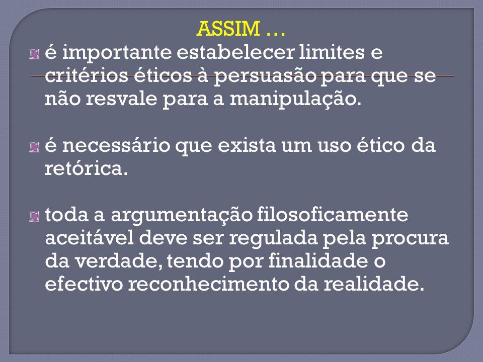 ASSIM … é importante estabelecer limites e critérios éticos à persuasão para que se não resvale para a manipulação. é necessário que exista um uso éti