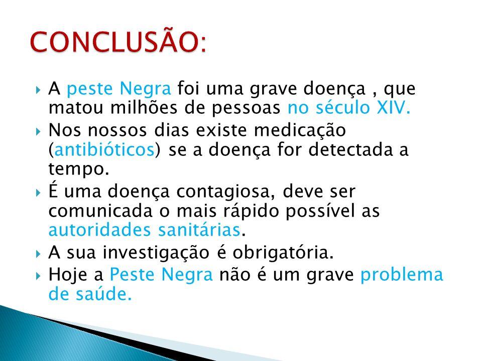 A peste Negra foi uma grave doença, que matou milhões de pessoas no século XIV. Nos nossos dias existe medicação (antibióticos) se a doença for detect