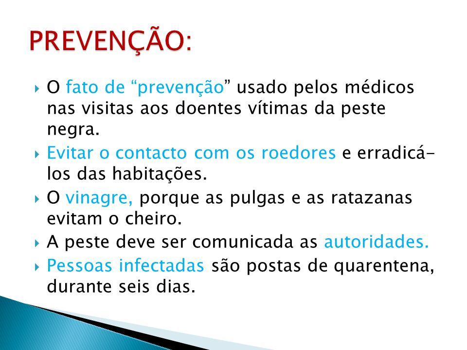 O fato de prevenção usado pelos médicos nas visitas aos doentes vítimas da peste negra. Evitar o contacto com os roedores e erradicá- los das habitaçõ