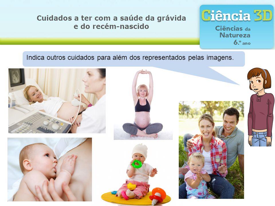 Cuidados a ter com a saúde da grávida e do recém-nascido Indica outros cuidados para além dos representados pelas imagens.