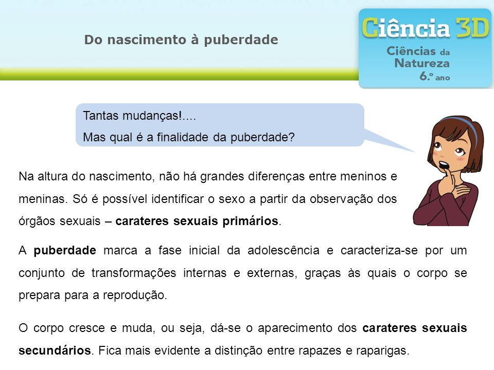 Do nascimento à puberdade Na altura do nascimento, não há grandes diferenças entre meninos e meninas.