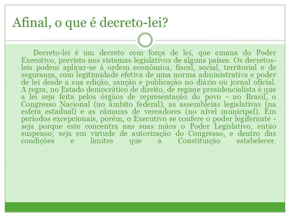 Afinal, o que é decreto-lei? Decreto-lei é um decreto com força de lei, que emana do Poder Executivo, previsto nos sistemas legislativos de alguns paí