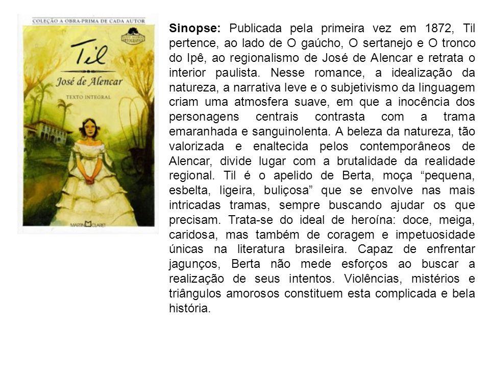 Sinopse: Publicada pela primeira vez em 1872, Til pertence, ao lado de O gaúcho, O sertanejo e O tronco do Ipê, ao regionalismo de José de Alencar e r