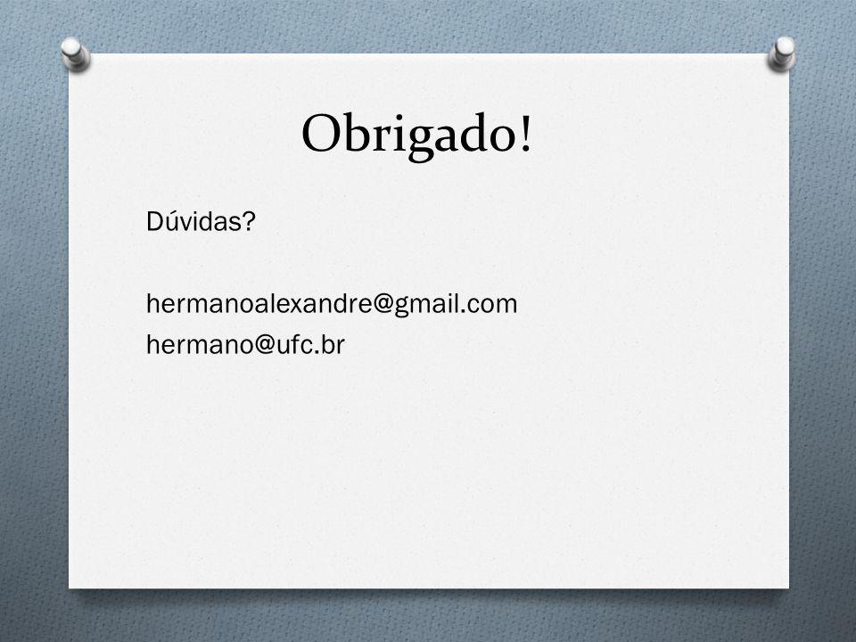 Obrigado! Dúvidas? hermanoalexandre@gmail.com hermano@ufc.br